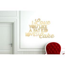 image-I Love You Like a Fat Kid Loves Cake Wall Sticker East Urban Home Colour: Shiny Gold, Size: Medium