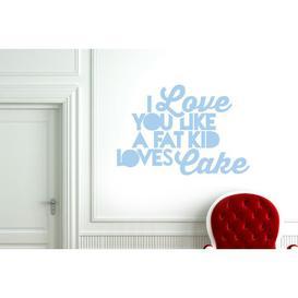 image-I Love You Like a Fat Kid Loves Cake Wall Sticker East Urban Home Colour: Light Blue, Size: Medium